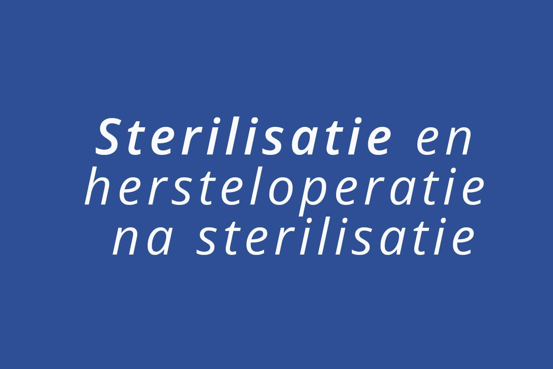 Sterilisatie en hersteloperatie na sterilisatie
